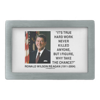 Ronald Reagan Hard Work Why Take The Chance? Belt Buckles