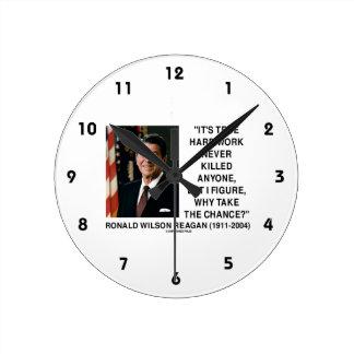 Ronald Reagan Hard Work Why Take The Chance? Round Wall Clocks