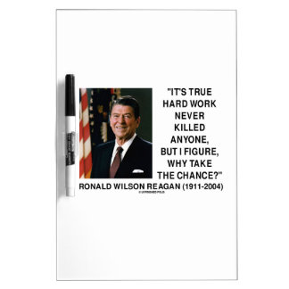 Ronald Reagan Hard Work Why Take The Chance? Dry Erase Whiteboards