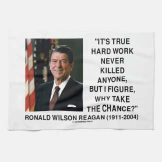 Ronald Reagan Hard Work Why Take The Chance? Hand Towel