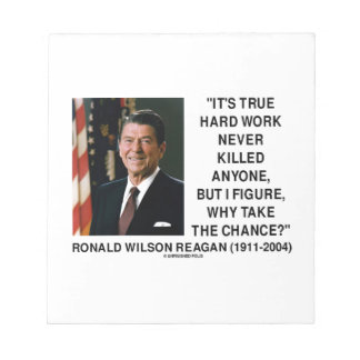 Ronald Reagan Hard Work Why Take The Chance? Memo Pad