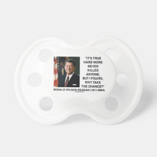 Ronald Reagan Hard Work Why Take The Chance? Baby Pacifiers