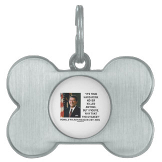Ronald Reagan Hard Work Why Take The Chance? Pet ID Tags