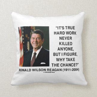 Ronald Reagan Hard Work Why Take The Chance? Pillows