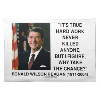 Ronald Reagan Hard Work Why Take The Chance? Placemats