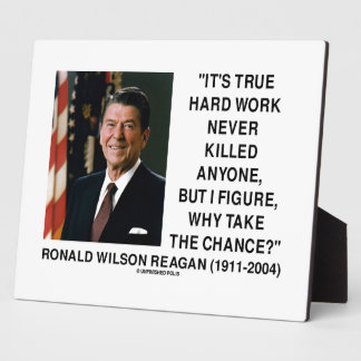 Ronald Reagan Hard Work Why Take The Chance? Photo Plaques