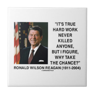 Ronald Reagan Hard Work Why Take The Chance? Tiles