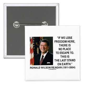 Ronald Reagan Lose Freedom Here Last Stand Earth Pins