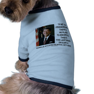 Ronald Reagan Lose Freedom Here Last Stand Earth Doggie Tee Shirt