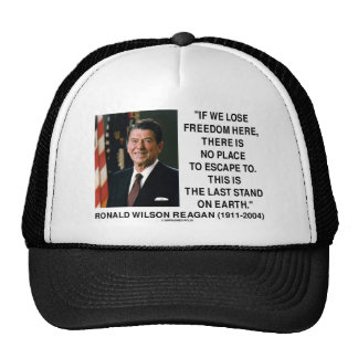 Ronald Reagan Lose Freedom Here Last Stand Earth Trucker Hat