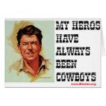 Ronald Reagan - My Heros Have Always Been Cowboys Card