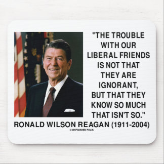 Ronald Reagan Trouble With Liberal Friends Quote Mouse Pad