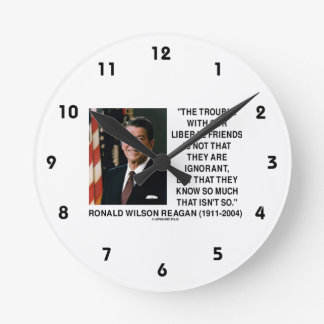 Ronald Reagan Trouble With Liberal Friends Quote Round Clock
