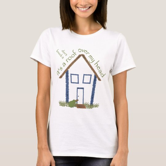 Roof over my head T-Shirt