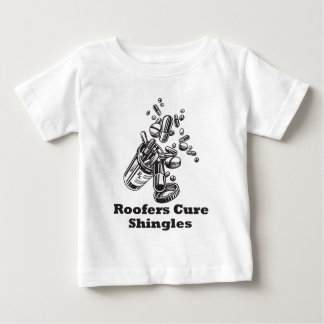 Roofers Cure Shingles Baby T-Shirt