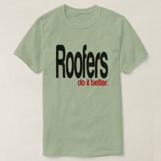 Roofers do it Better T-Shirt