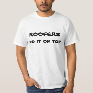 Roofers do it on top tee shirt