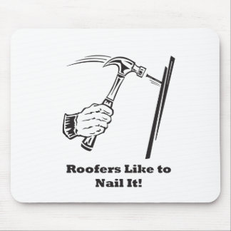 Roofers Like to Nail It Mouse Pad