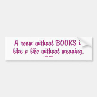 Room Without Books Is Like A Life Without Meaning Bumper Sticker
