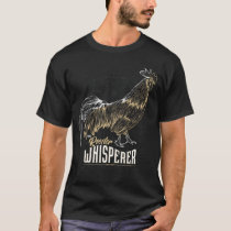 ROOSTER WHISPERER unique gift idea for man T-Shirt