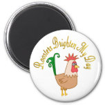 Roosters Brighten My Day Refrigerator Magnet