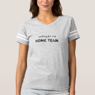 Rooting For My Home Team T-shirt
