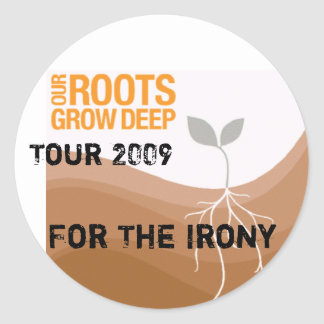 RootsGrowDeep439x432, Tour 2009, For The Irony Classic Round Sticker
