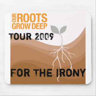 RootsGrowDeep439x432, Tour 2009, For The Irony Mouse Pad