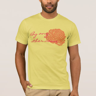 Rose, By any other name T-Shirt