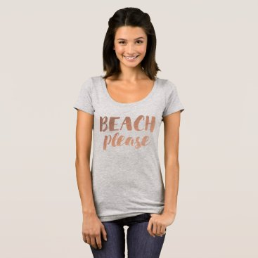 Beach Themed rose gold calligraphy beach please T-Shirt