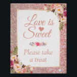 "Rose Gold Floral Love is Sweet Wedding Sign<br><div class=""desc"">Rose Gold Glitter Floral - Love is Sweet Wedding Favor Sign Poster. (1) The default size is 8 x 10 inches, you can change it to any size. (2) For further customization, please click the &quot;customize further&quot; link and use our design tool to modify this template. (3) If you need...</div>"