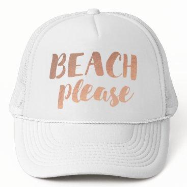 Beach Themed rose gold foil calligraphy beach please trucker hat