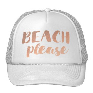 Beach Themed rose gold foil calligraphy beach please trucker hat