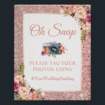 """Rose Gold Glitters Floral Oh Snap Hashtag Sign<br><div class=""""desc"""">Rose Gold Glitters Floral Oh Snap Instagram Hashtag Sign Poster. (1) The default size is 8 x 10 inches, you can change it to any size. (2) For further customization, please click the &quot;customize further&quot; link and use our design tool to modify this template. (3) If you need help or...</div>"""
