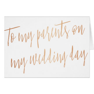 "Rose Gold ""To my parents on my wedding day"" Card"