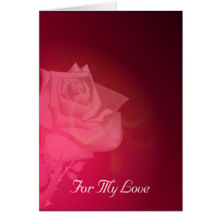 Rose of Light, For My Love Card