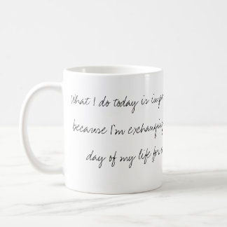 rose, What I do today is important because I'm ... Coffee Mug