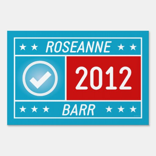Roseanne Barr 2012 Yard Sign