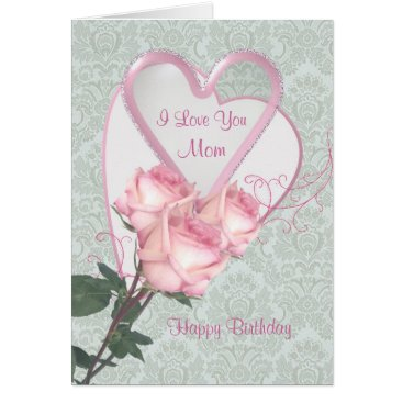 Valentines Themed Roses and hearts -  Birthday card for Mom