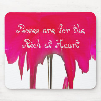Roses are for the Rich at Heart Mouse Pad