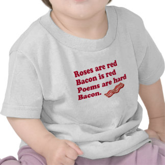 Roses Are Red, Bacon Is Red, Poems Are Hard, Bacon Shirts