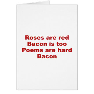 Roses Are Red. Bacon Is Too. Poems Are Hard. Bacon Greeting Card