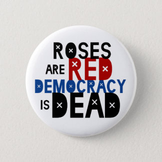 Roses Are Red, Democracy Is Dead Pinback Button