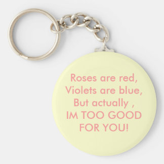 Roses are red,Violets are blue,But actually ,IM... Basic Round Button Keychain