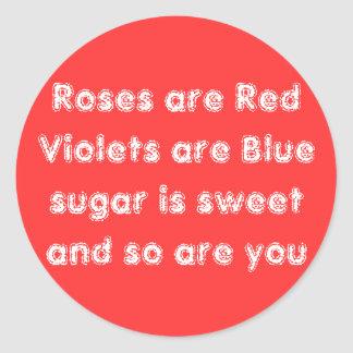 Roses are Red Violets are Blue sugar is sweet a... Classic Round Sticker
