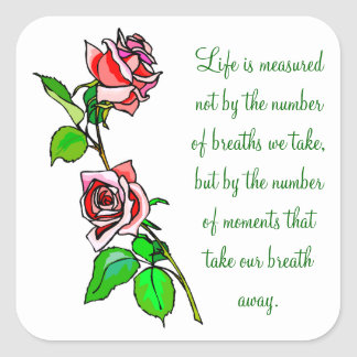 Roses Measure of Life Square Sticker