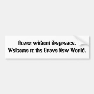 Roses without fragrance. Welcome to the Brave N... Car Bumper Sticker