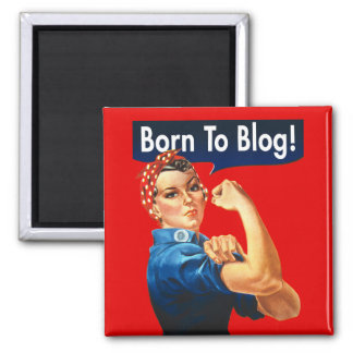 Rosie The Riveter Born To Blog Magnet