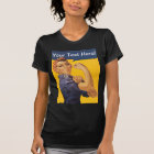 Rosie the Riveter We Can Do It! Your Text Here T-Shirt