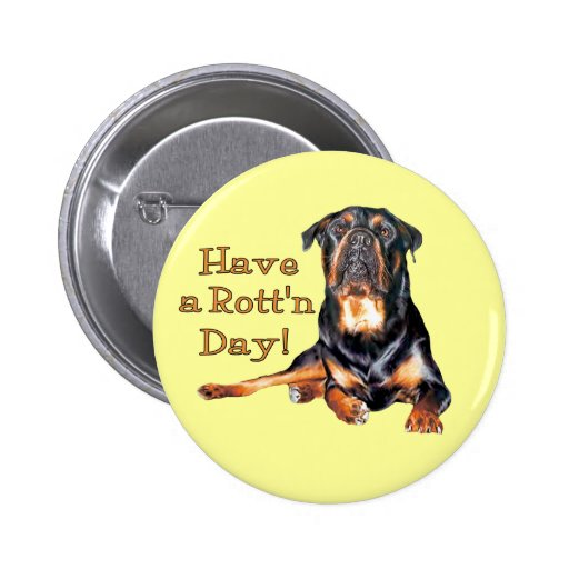 Rottweiler Have A Rotten Day Pin